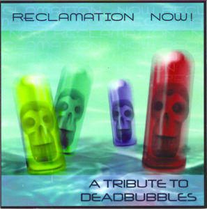 "Deadbubbles' Tribute - ""Reclamation Now!"""