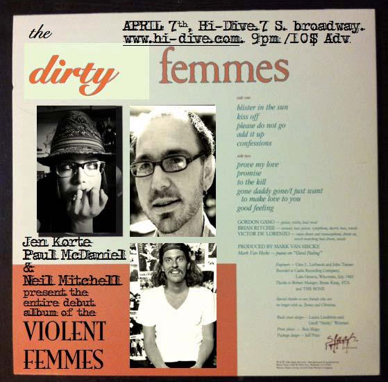 Dirty Femmes will play Violent Femmes first LP in its entirety, Sat., April 7, 2012 at the Hi-Dive.
